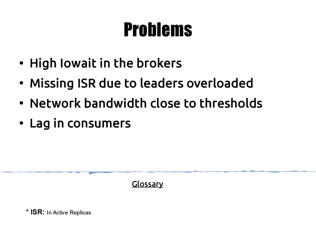 Problems ● High Iowait in the brokers ● Missing...