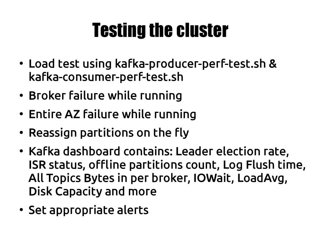 Testing the cluster ● Load test using kafka-pro...