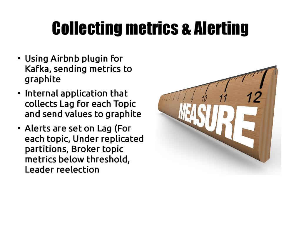 Collecting metrics & Alerting ● Using Airbnb pl...