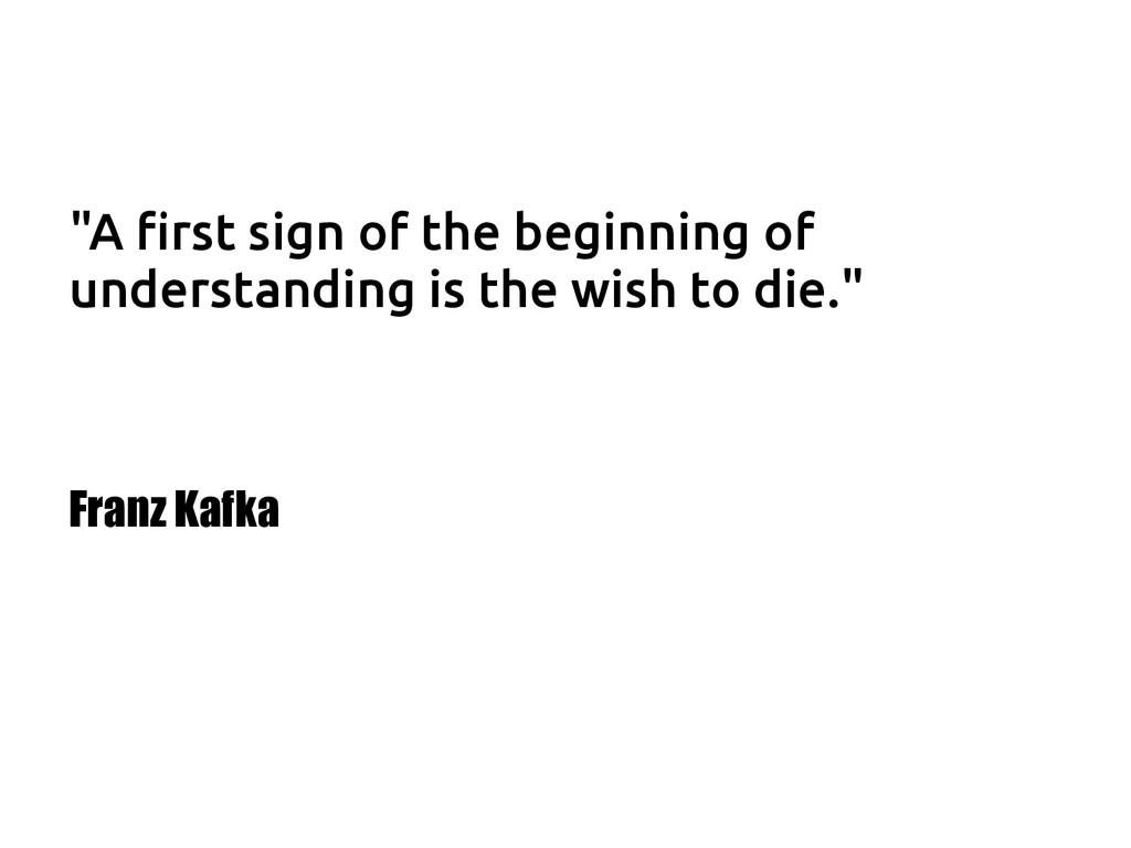 """A first sign of the beginning of understanding..."