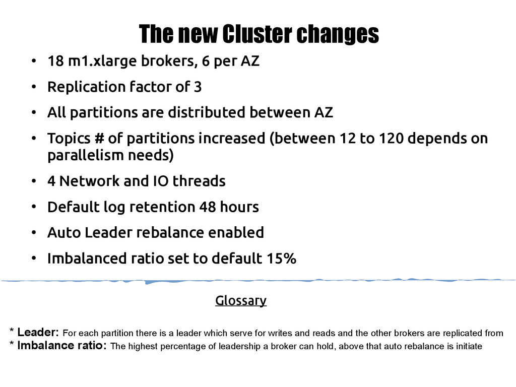 The new Cluster changes ● 18 m1.xlarge brokers,...