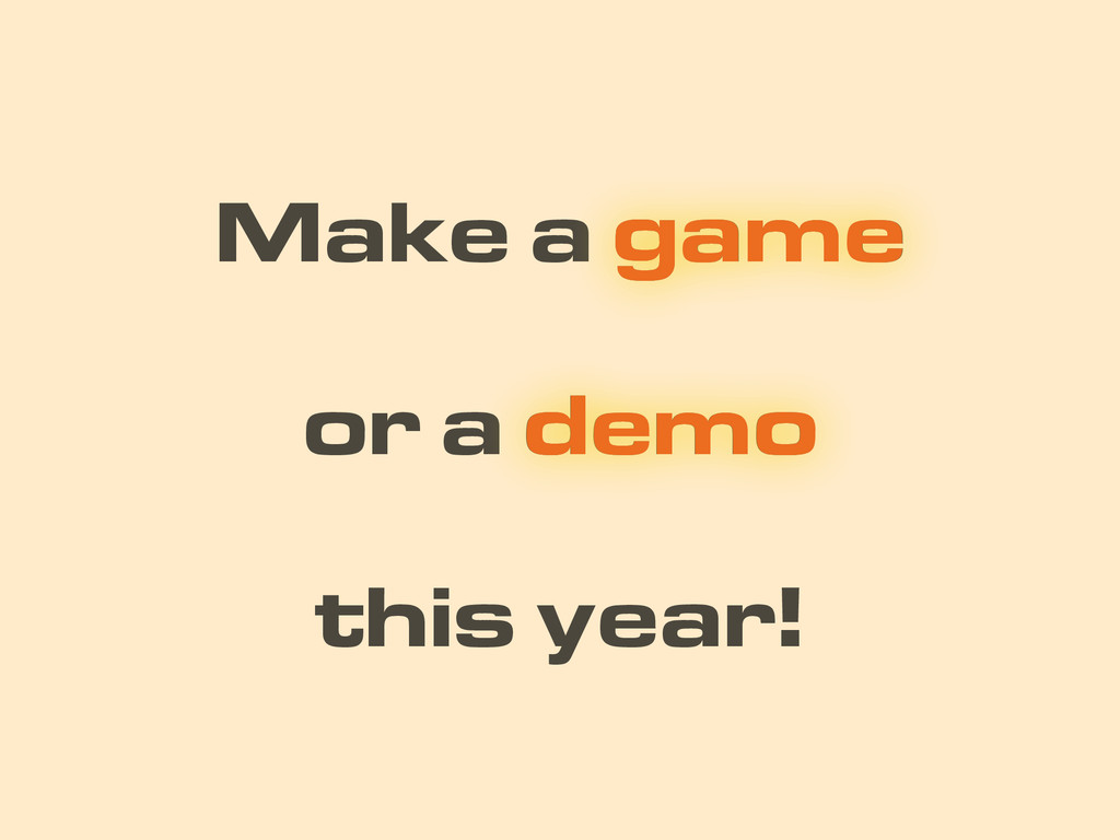 or a demo Make a game this year! game demo
