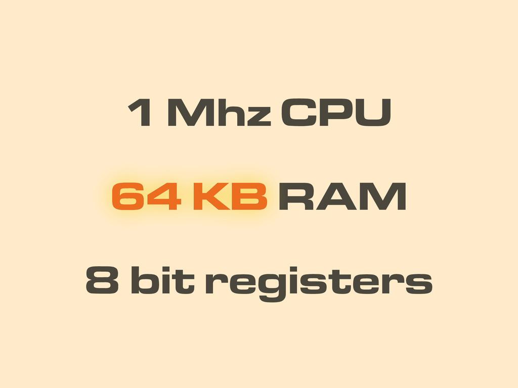 1 Mhz CPU 8 bit registers 64 KB RAM 64 KB
