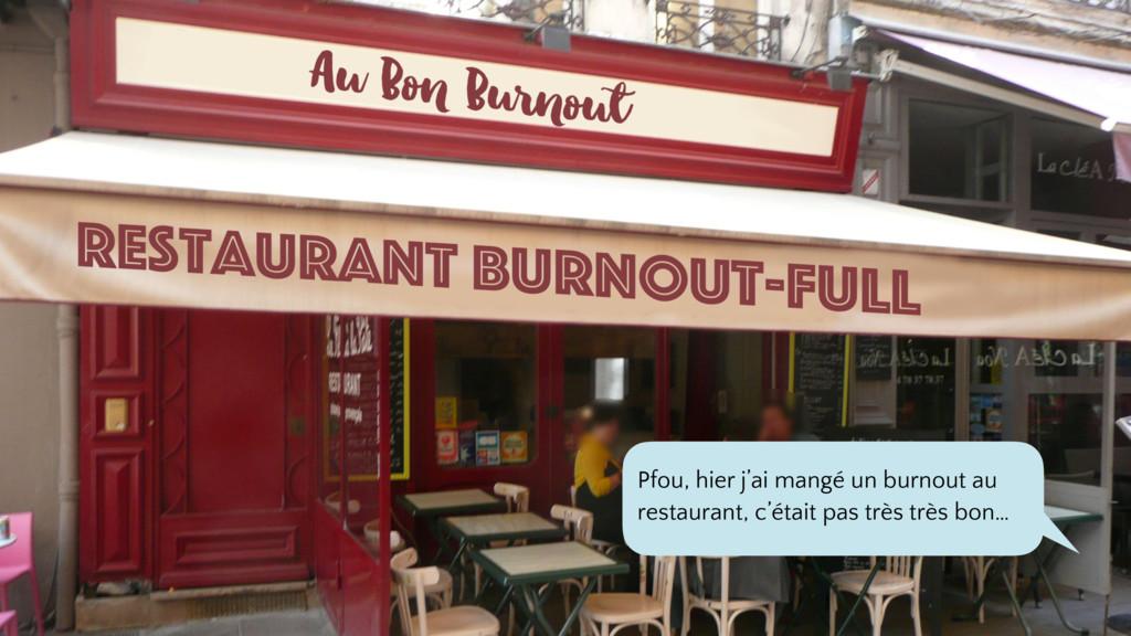 Pfou, hier j'ai mangé un burnout au restaurant,...