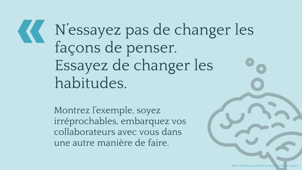 N'essayez pas de changer les façons de penser. ...