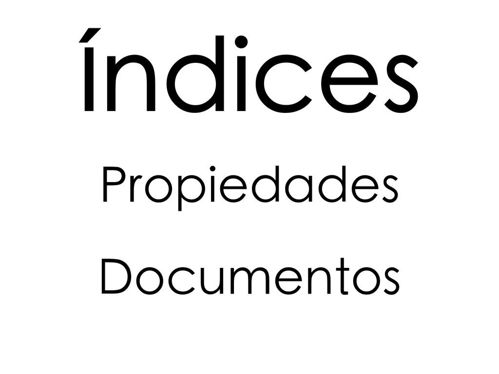 Índices Propiedades Documentos