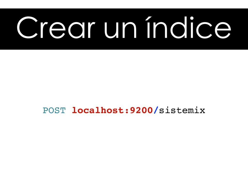 Crear un índice POST localhost:9200/sistemix