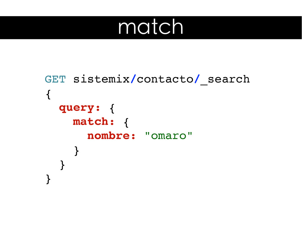 GET sistemix/contacto/_search { query: { match:...