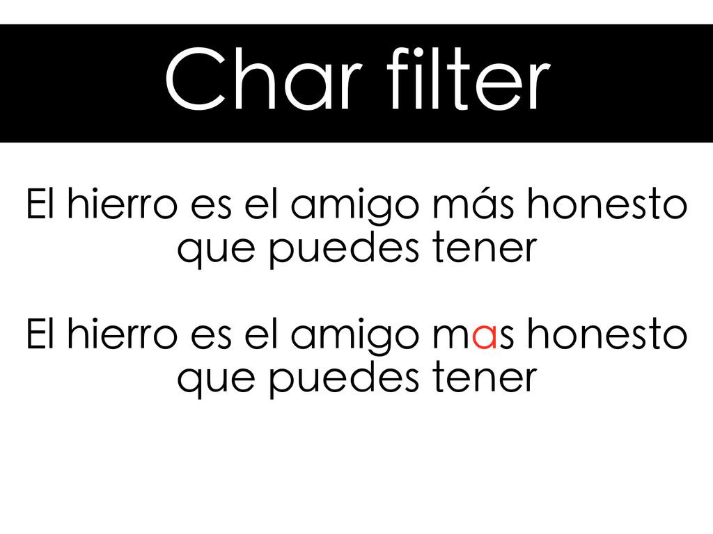 Char filter El hierro es el amigo más honesto q...