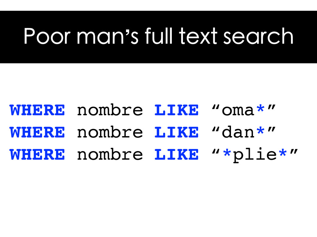 """Poor man's full text search WHERE nombre LIKE """"..."""