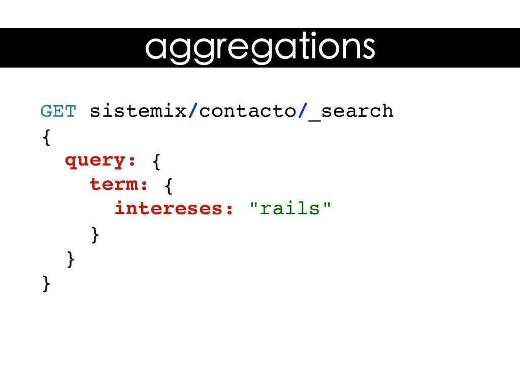 GET sistemix/contacto/_search { query: { term: ...