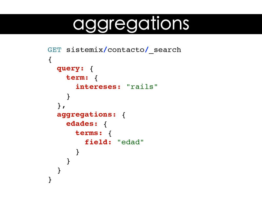 aggregations GET sistemix/contacto/_search { qu...