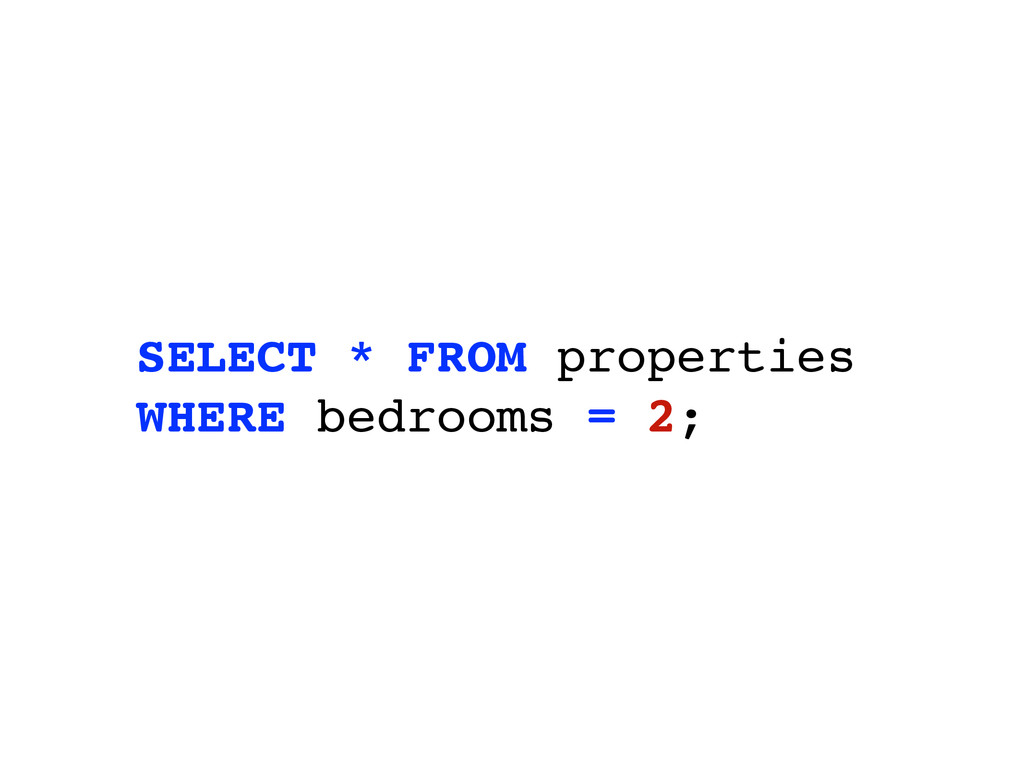 SELECT * FROM properties WHERE bedrooms = 2;