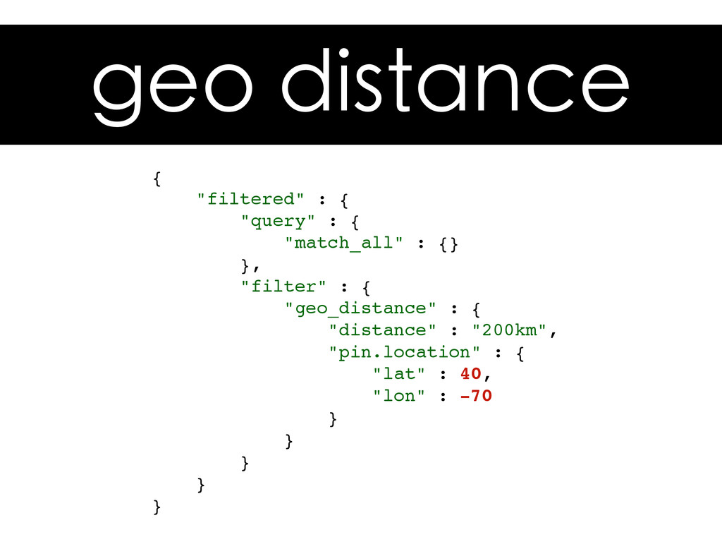 "geo distance { ""filtered"" : { ""query"" : { ""matc..."