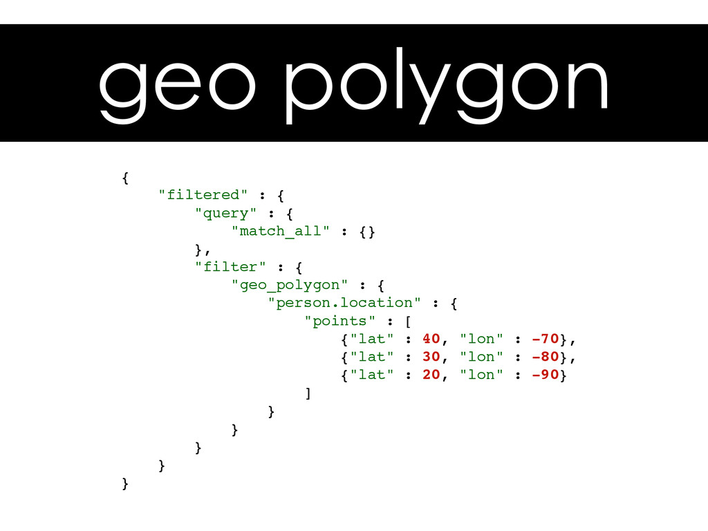 """geo polygon { """"filtered"""" : { """"query"""" : { """"match..."""