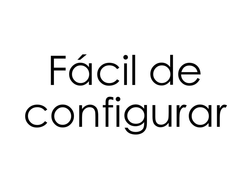 Fácil de configurar