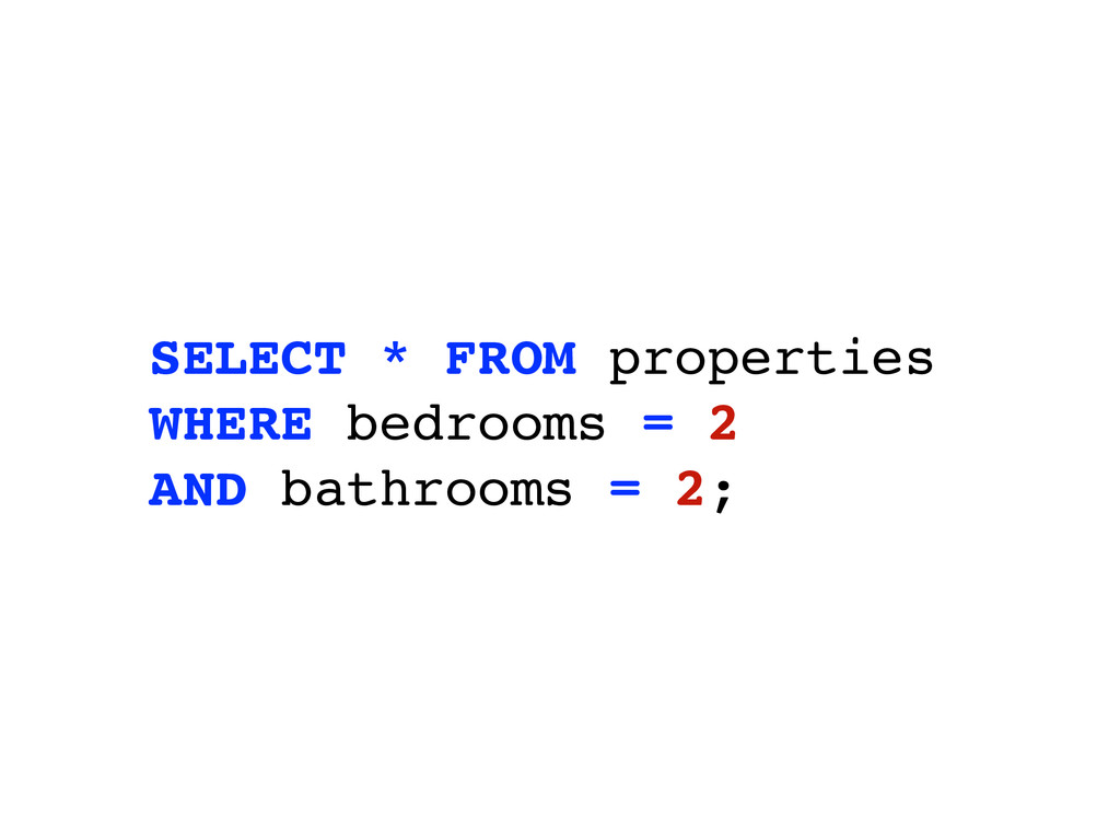 SELECT * FROM properties WHERE bedrooms = 2 AND...