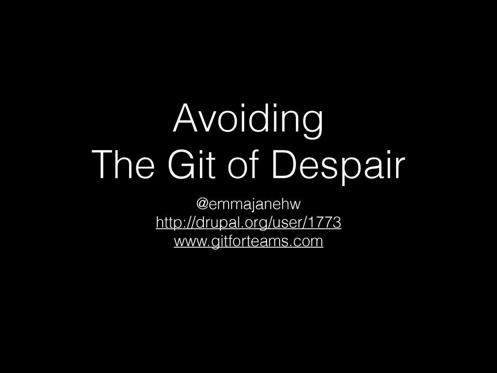 Avoiding The Git of Despair @emmajanehw http:/...