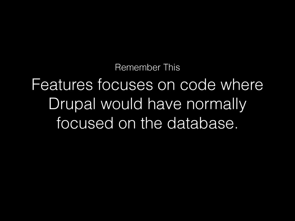 Features focuses on code where Drupal would hav...