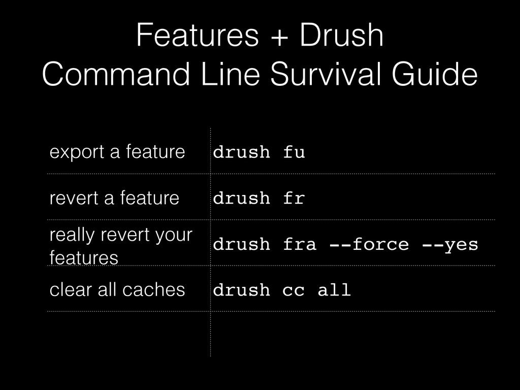 Features + Drush Command Line Survival Guide e...