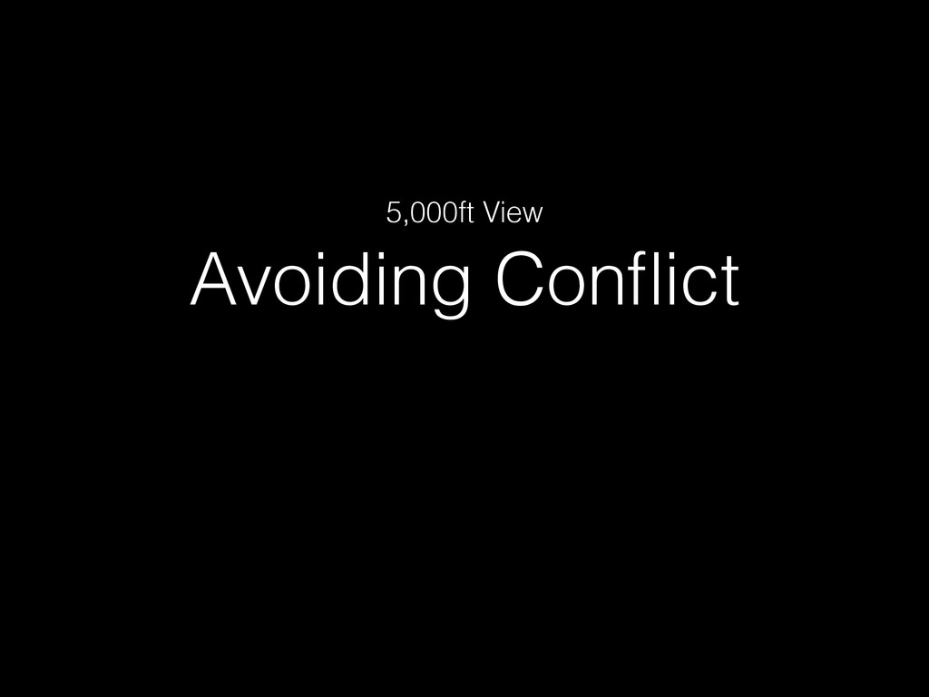 Avoiding Conflict 5,000ft View