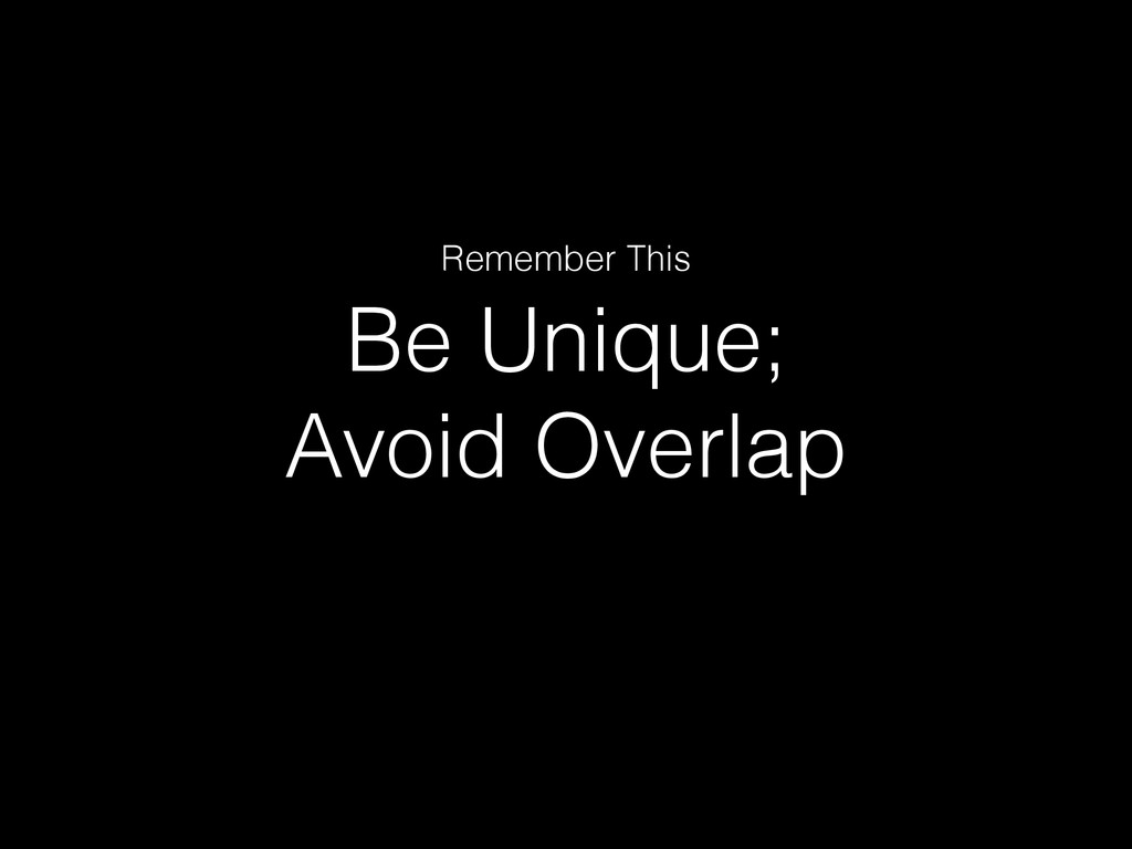Be Unique; Avoid Overlap Remember This