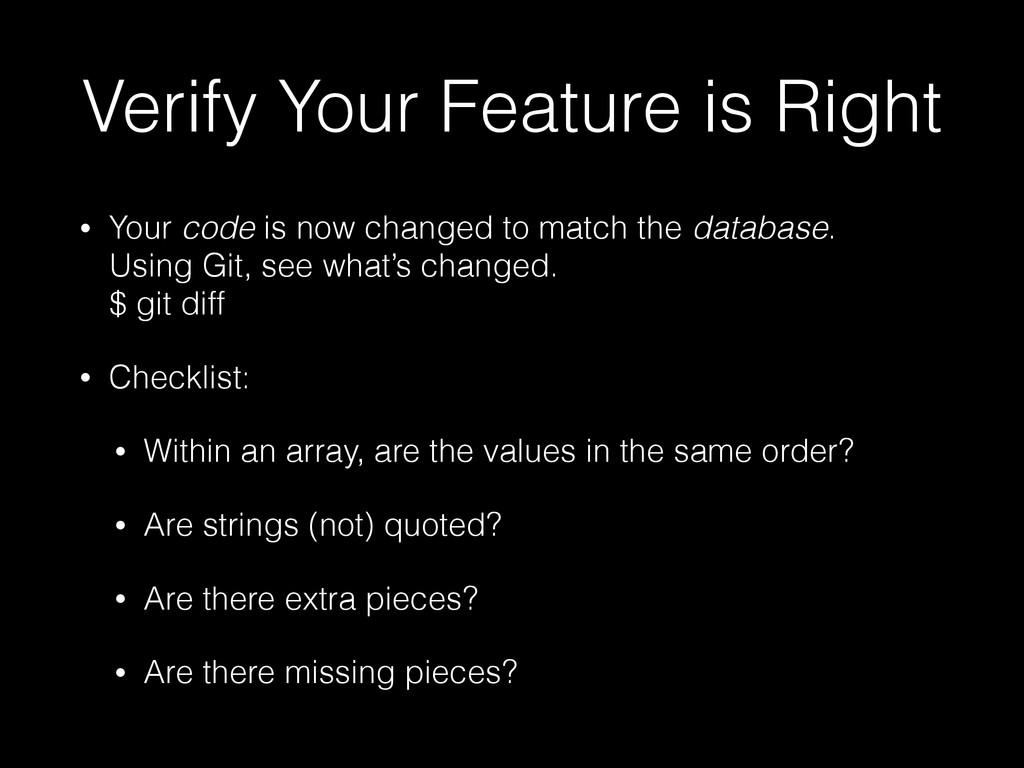 Verify Your Feature is Right • Your code is now...
