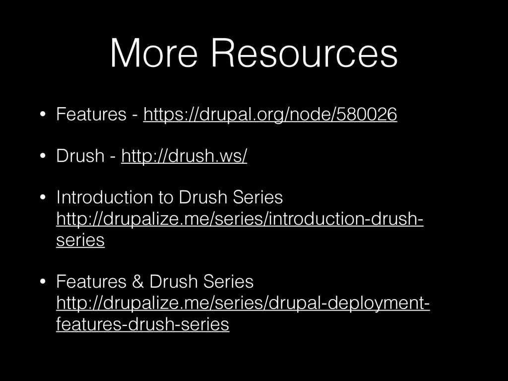 More Resources • Features - https://drupal.org/...