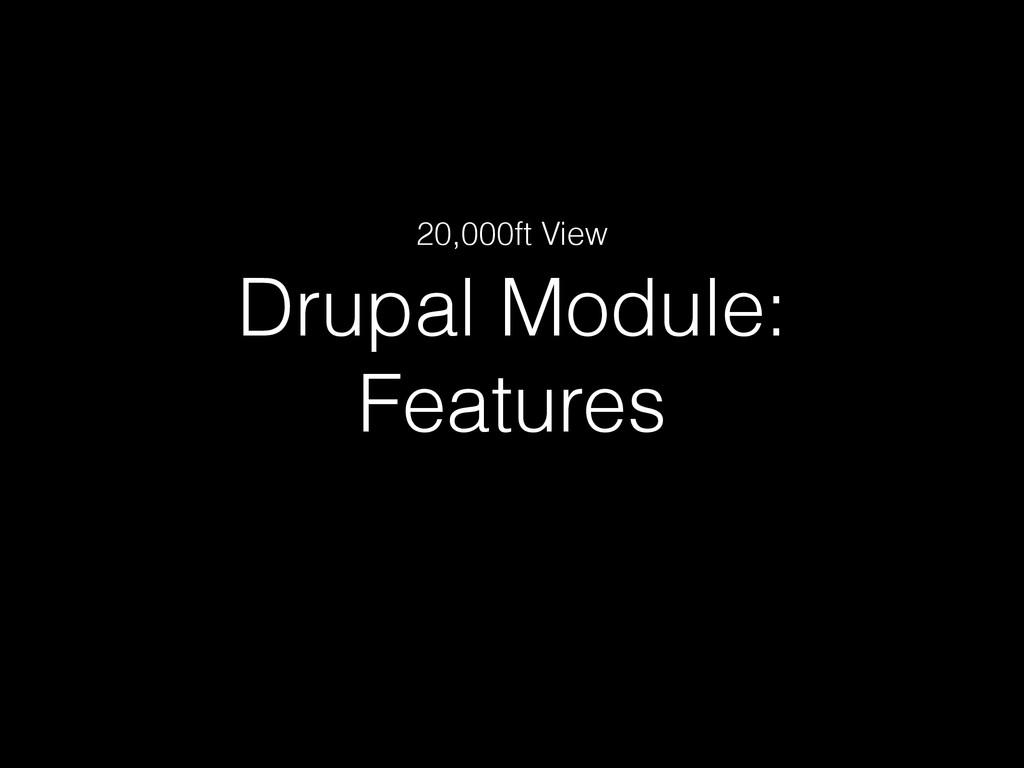 Drupal Module: Features 20,000ft View