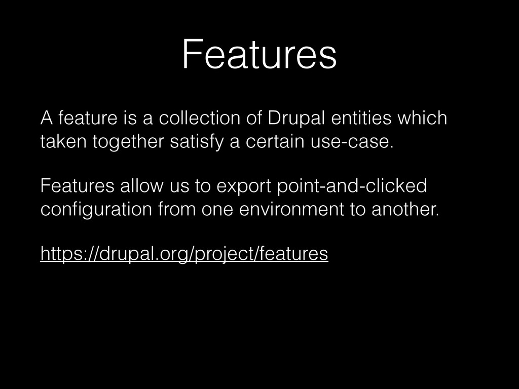Features A feature is a collection of Drupal en...