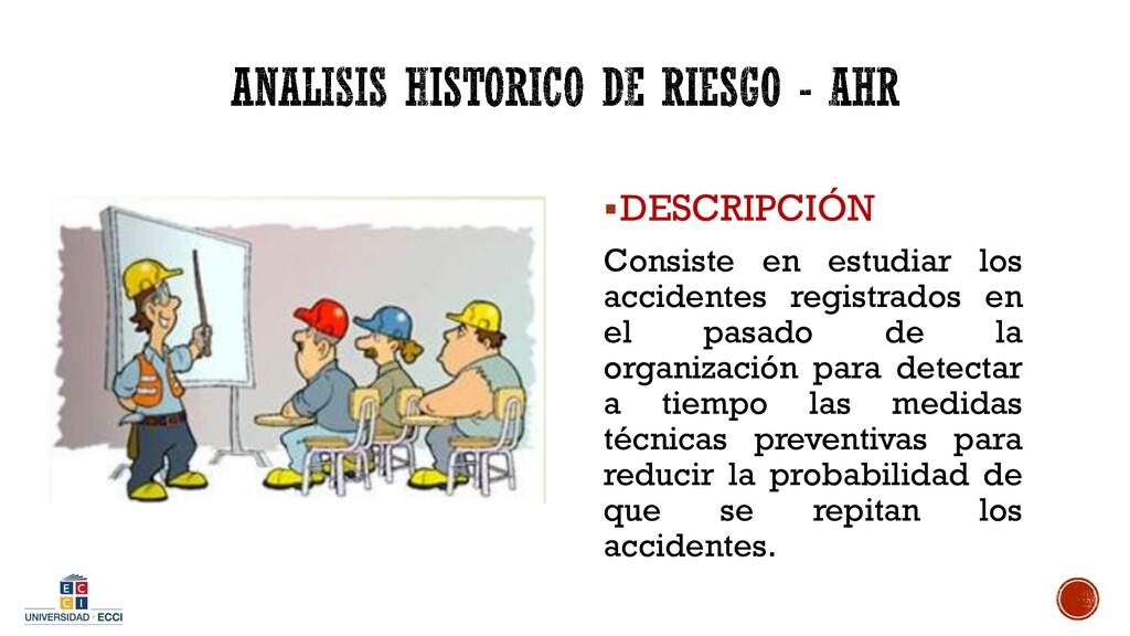 ▪DESCRIPCIÓN Consiste en estudiar los accidente...