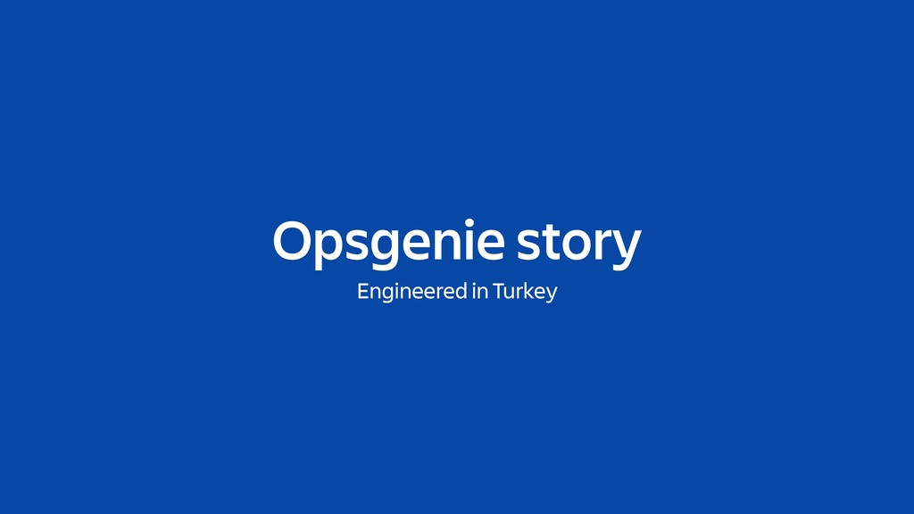 Opsgenie story Engineered in Turkey