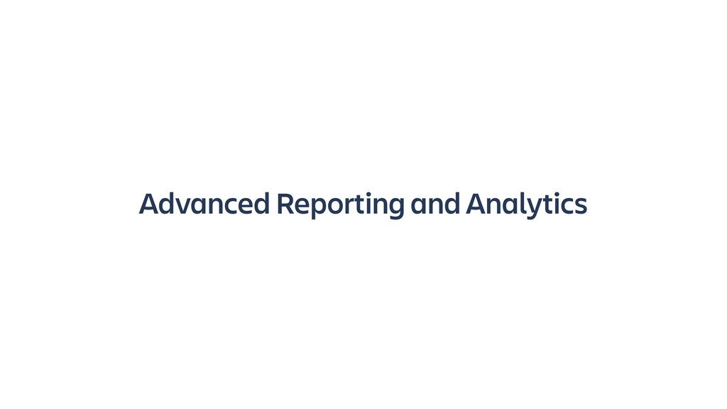 Advanced Reporting and Analytics