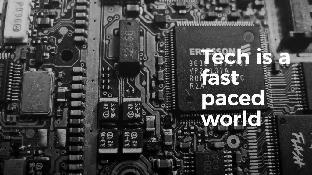 22 Tech is a fast paced world