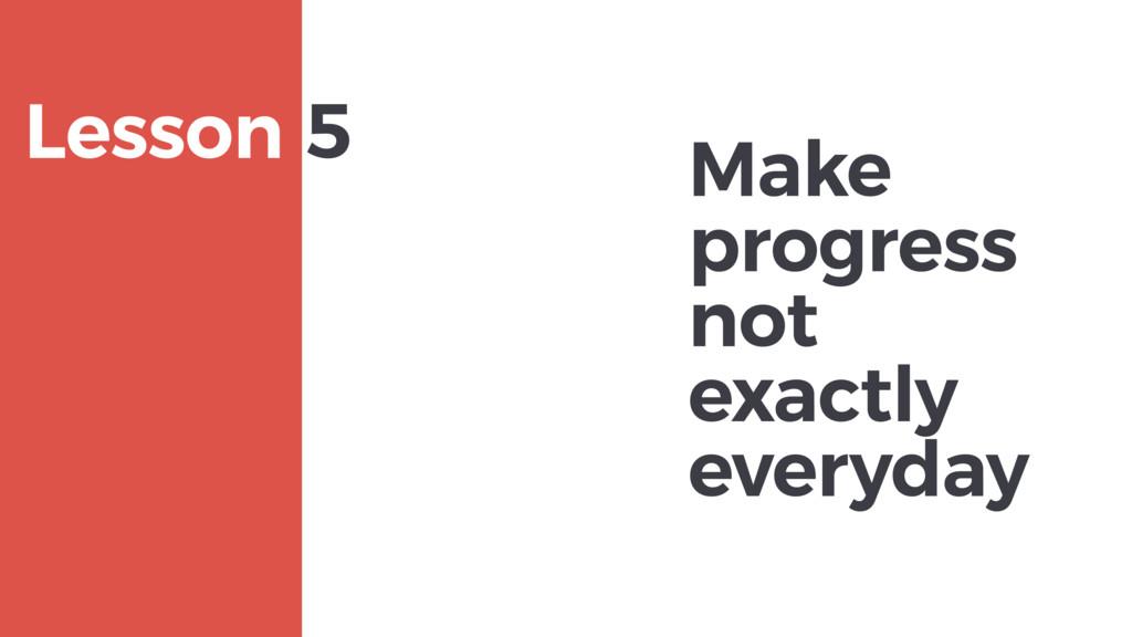 Make progress not exactly everyday MAXBORN Less...