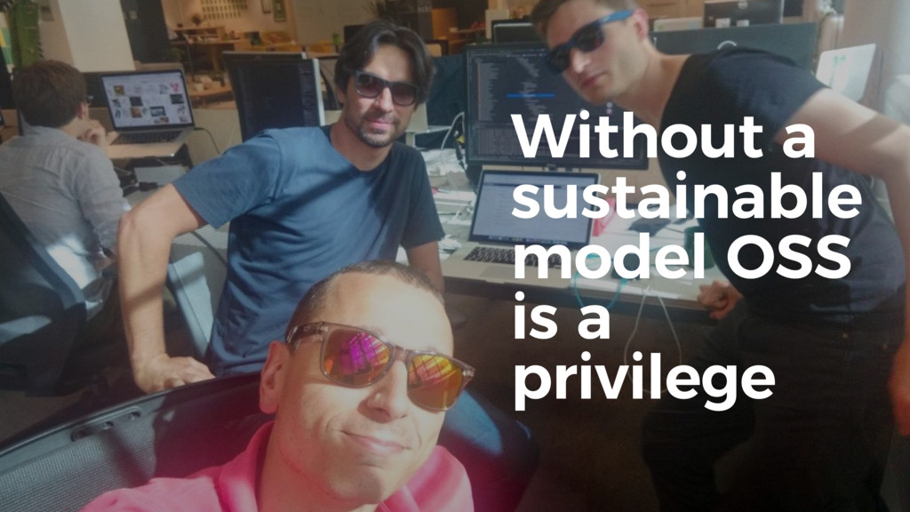 Without a sustainable model OSS is a privilege