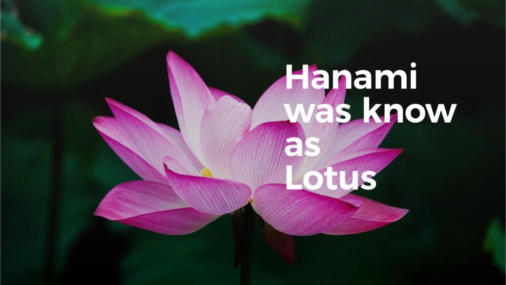 Hanami was know as Lotus