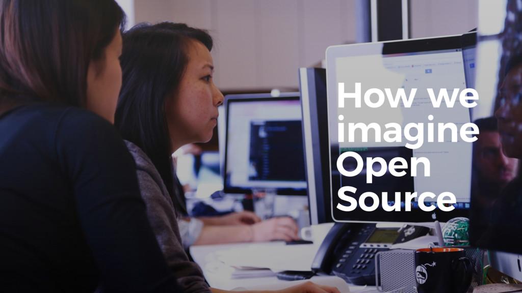 10 How we imagine Open Source