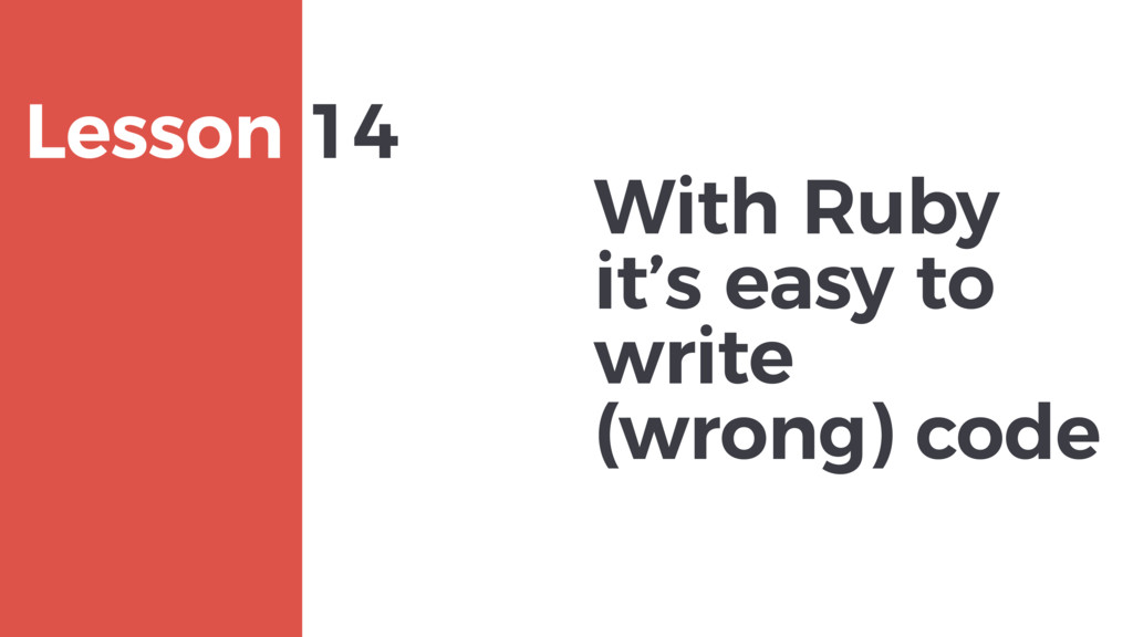 With Ruby it's easy to write (wrong) code MAXBO...