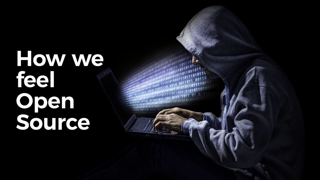 How we feel Open Source