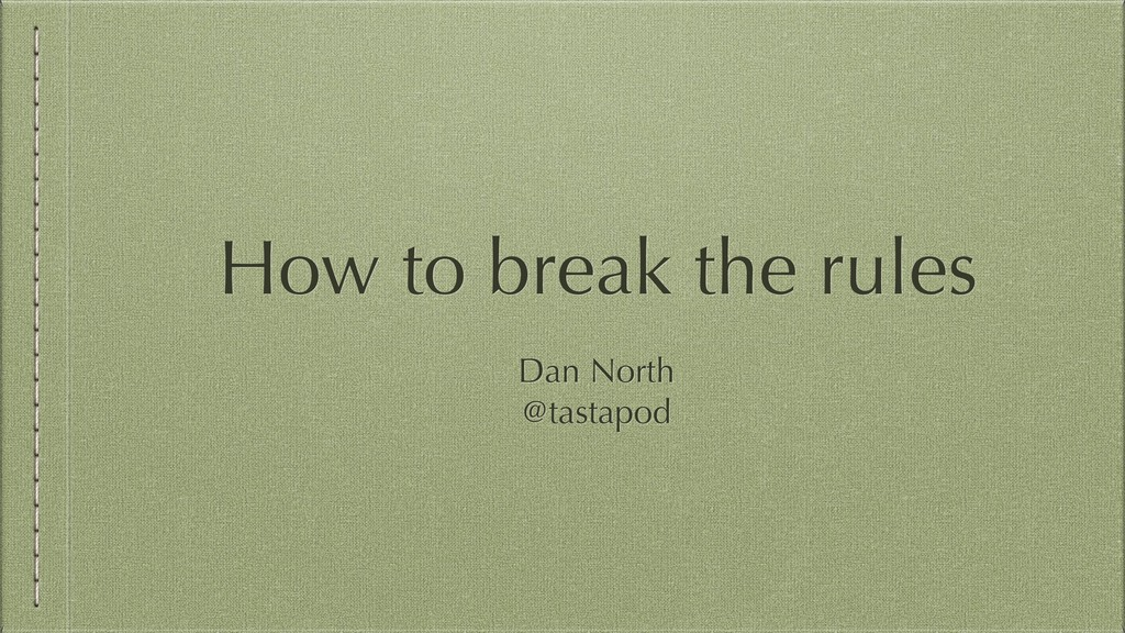 How to break the rules Dan North @tastapod