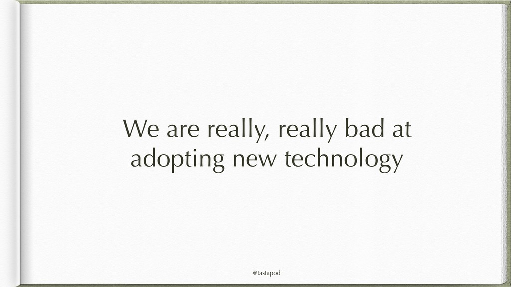@tastapod We are really, really bad at