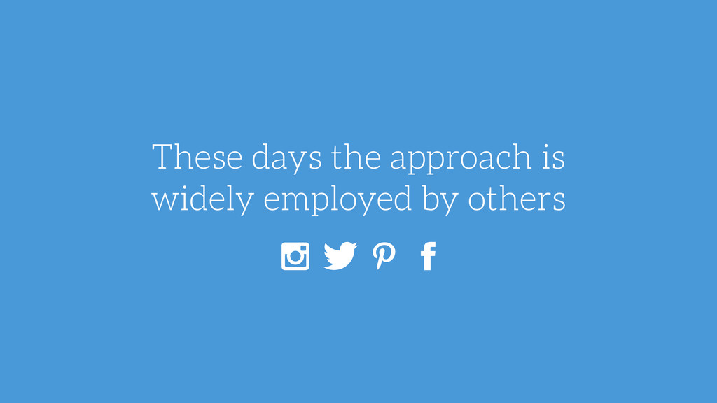 These days the approach is widely employed by o...