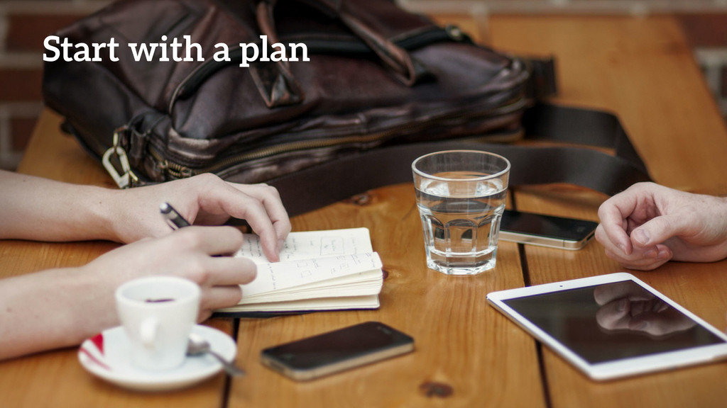 Start with a plan
