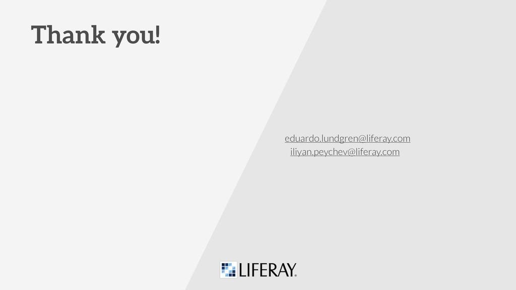eduardo.lundgren@liferay.com Thank you! iliyan....