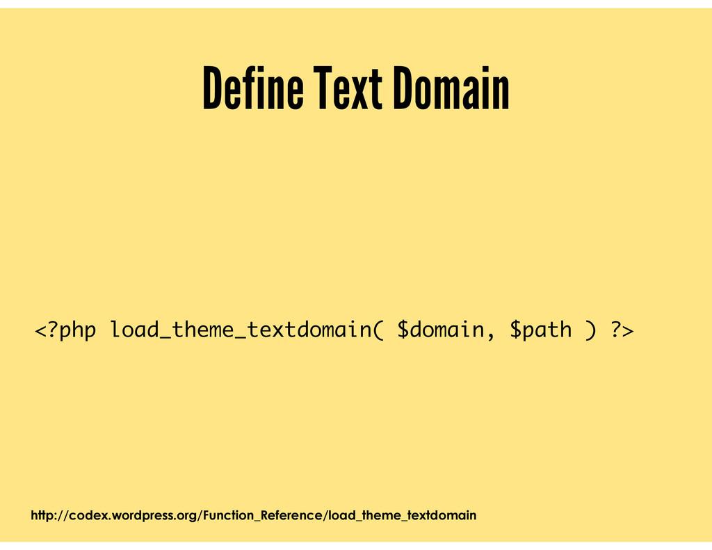 Define Text Domain <?php load_theme_textdomain(...