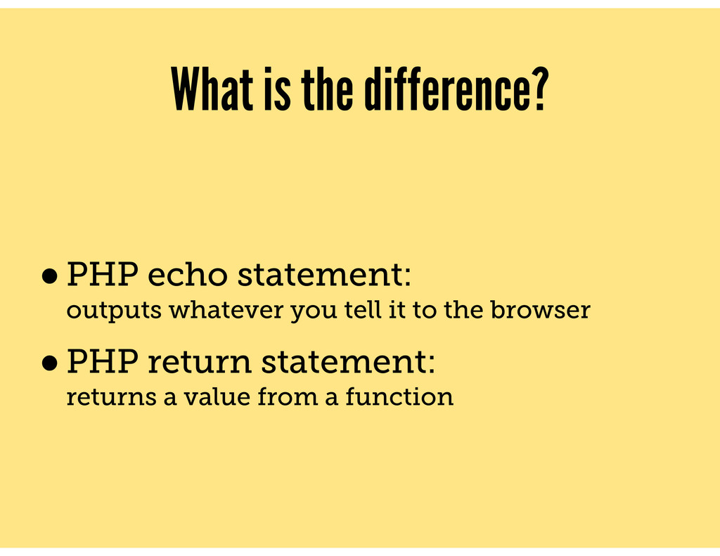 What is the difference? •PHP echo statement: ou...