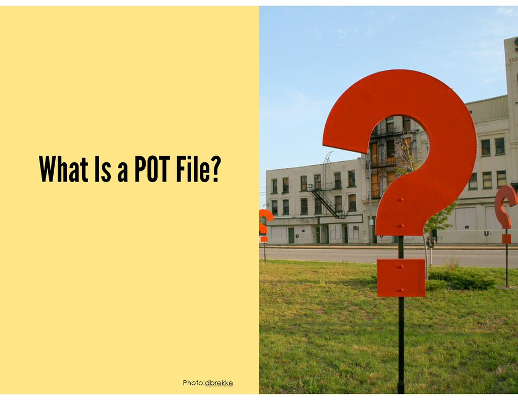 What Is a POT File? Photo:dbrekke
