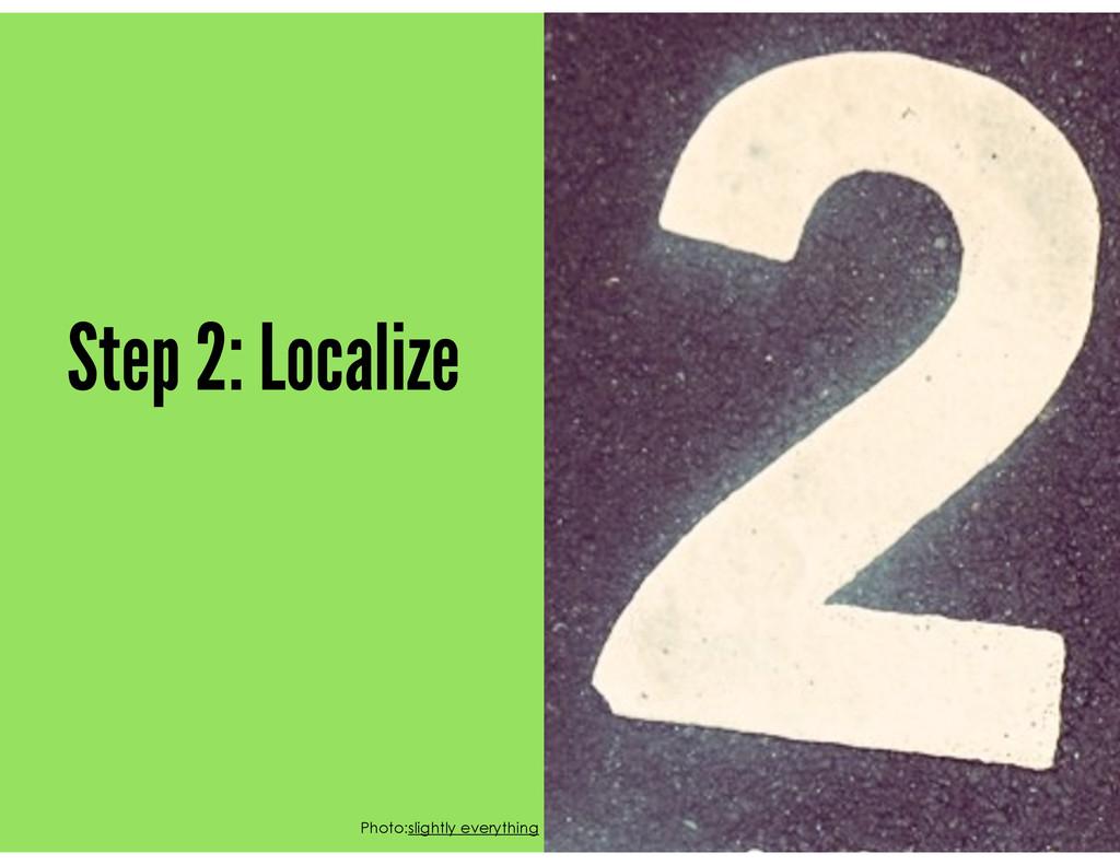 Step 2: Localize Photo:slightly everything