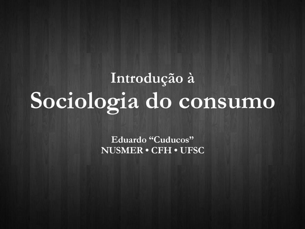 """Introdução à Sociologia do consumo Eduardo """"Cud..."""